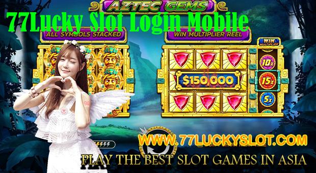 77Lucky Slot Login Mobile