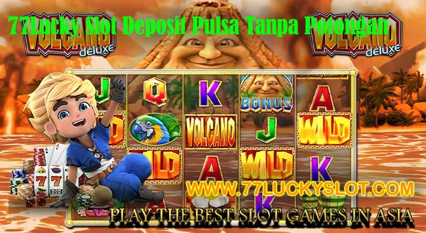 77Lucky Slot Deposit Pulsa Tanpa Potongan