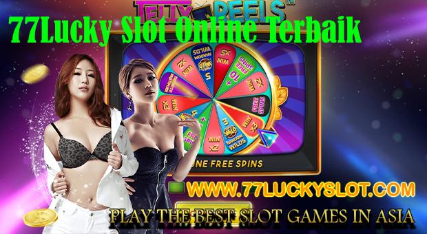 77Lucky Slot Online Terbaik